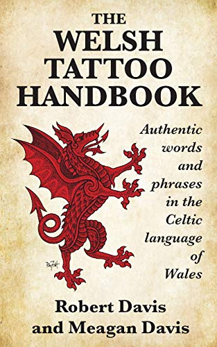Compare Textbook Prices for The Welsh Tattoo Handbook: Authentic Words and Phrases in the Celtic Language of Wales  ISBN 9781988747187 by Davis, Robert,Davis, Meagan