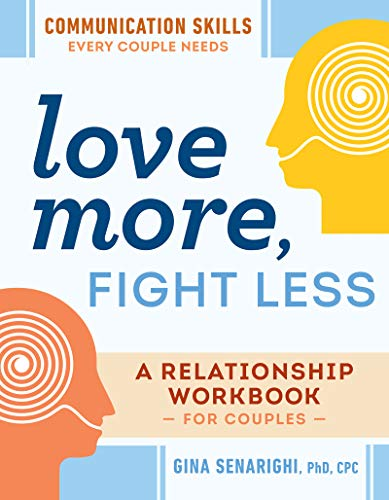 Compare Textbook Prices for Love More, Fight Less: Communication Skills Every Couple Needs: A Relationship Workbook for Couples Workbook Edition ISBN 9780593196656 by Senarighi PhD  CPC, Gina