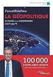 La géopolitique: 50 fiches pour comprendre l'actualité - Nouvelle édition augmentée et mise à jour - 100 000 exemplaires vendus (Eyrolles Pratique)