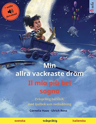 Min allra vackraste dröm - Il mio più bel sogno (svenska - italienska): Tvåspråkig barnbok, med ljudbok som nedladdning (Sefa Bilderböcker På Två Språk)