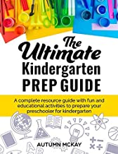 The Ultimate Kindergarten Prep Guide: A complete resource guide with fun and educational activities to prepare your presch...