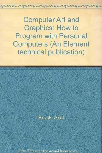 Computer Art and Graphics: How to Program with Personal Computers