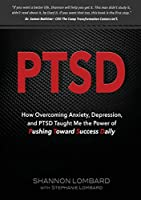 Ptsd: How Overcoming Anxiety, Depression, and PTSD Taught Me the Power of Pushing Toward Success Daily
