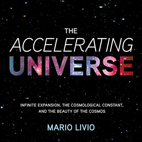 The Accelerating Universe     Infinite Expansion, the Cosmological Constant, and the Beauty of the Cosmos              Written by:                                                                                                                                 Mario Livio                               Narrated by:                                                                                                                                 Tom Parks                      Length: 10 hrs and 8 mins     1 rating     Overall 5.0