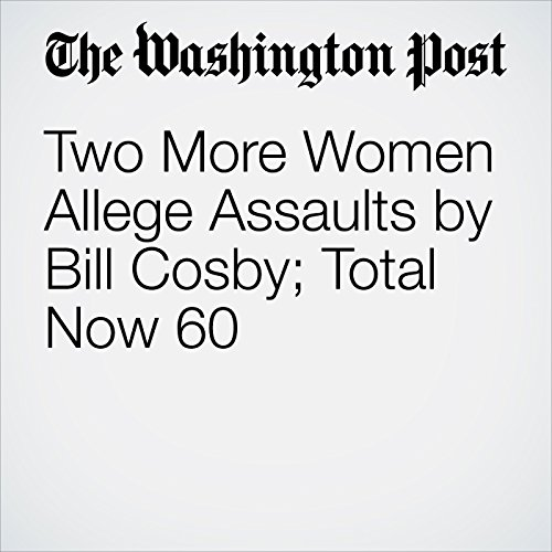 Two More Women Allege Assaults by Bill Cosby; Total Now 60 audiobook cover art