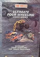 Four Wheeler: Ultimate Four Wheeling Video Series: Extreme Four Wheeling: Top Truck challenge