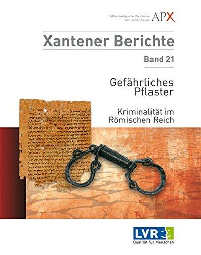 Gefährliches Pflaster: Kriminalität im Römischen Reich (Xantener Berichte / Grabung - Forschung - Präsentation)