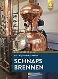 Schnaps brennen: Der Weg zu guten Destillaten und Schnäpsen (German Edition)