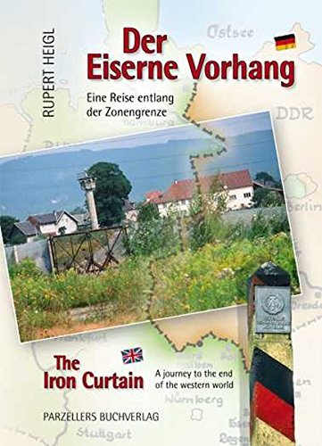 Der Eiserne Vorhang / The Iron Curtain: Eine Wanderung entlang der Zonengrenze / A journey to the end of the western world