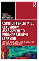 Using Differentiated Classroom Assessment to Enhance Student Learning (Student Assessment for Educators)
