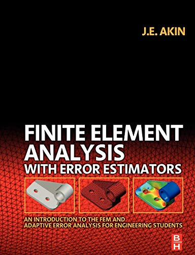 Finite Element Analysis with Error Estimators: An Introduction to the FEM and Adaptive Error Analysis for Engineering St