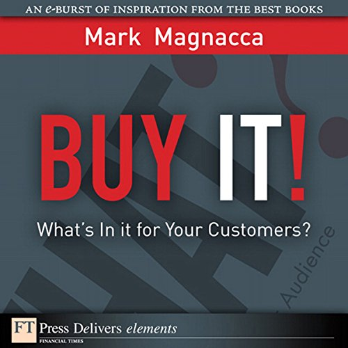 Buy It!     What's in It for Your Customers?               By:                                                                                                                                 Mark Magnacca                               Narrated by:                                                                                                                                 Jennifer Van Dyck                      Length: 13 mins     Not rated yet     Overall 0.0