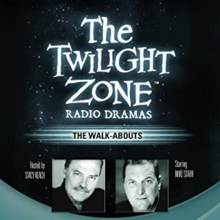 The Walk-Abouts     The Twilight Zone Radio Dramas              By:                                                                                                                                 Steve Nubie                               Narrated by:                                                                                                                                 full cast                      Length: 46 mins     95 ratings     Overall 4.6