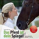 Das Pferd ist dein Spiegel: Besser reiten mit mentalem Training - Andreas Mamerow