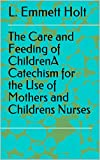 The Care and Feeding of ChildrenA Catechism for the Use of Mothers and Childrens Nurses (English Edition)