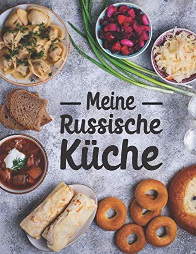 Meine Russische Küche: Rezeptbuch zum Selberschreiben für russische Rezepte wie Blini, Borschtsch, Pelmeni und Schaschlik | Kochbuch mit 50 Vorlagen für Russische Gerichte und Russland Spezialitäten