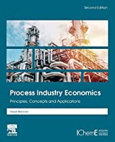 Process Industry Economics: Principles, Concepts and Applications, 2nd Edition