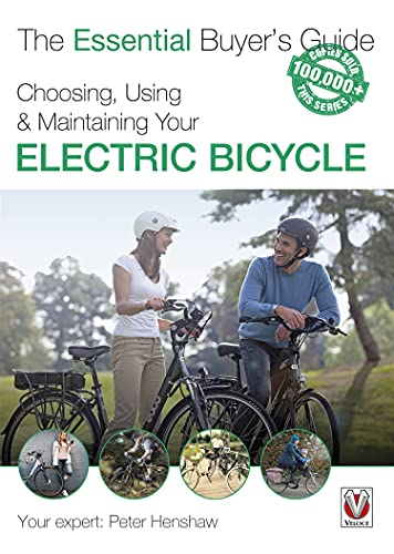 Choosing, Using & Maintaining Your Electric Bicycle (Essential Buyer's Guide series) (English Edition)