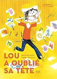 Lou a oublié sa tête par Denis Baronnet