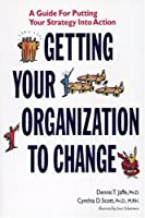 Getting Your Organization to Change: A Guide for Putting Your Strategy into Action