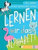 Lernen wir das Alphabet: Ein Buch zum Buchstaben Schreiben: Ab