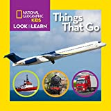 National Geographic Kids Look and Learn: Things That Go (Look & Learn)