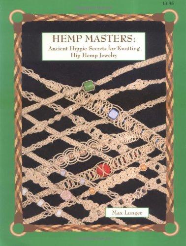 Hemp Masters:  Ancient Hippie Secrets for Knotting Hip Hemp Jewelry