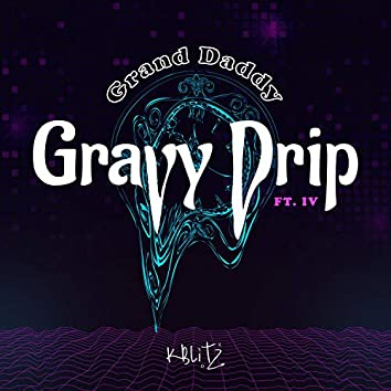 Grand Daddy Gravy Drip (feat. IV)