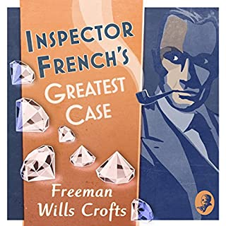 Inspector French's Greatest Case     An Inspector French Mystery              By:                                                                                                                                 Freeman Wills Crofts                               Narrated by:                                                                                                                                 Phil Fox                      Length: 8 hrs and 47 mins     51 ratings     Overall 4.0