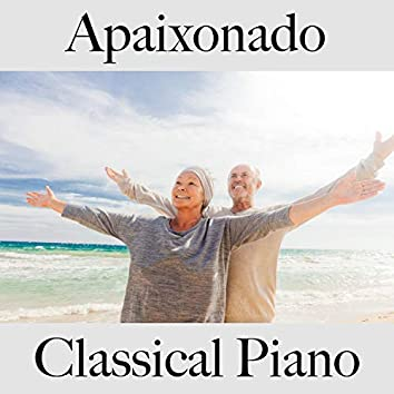 Apaixonado: Classical Piano - A Melhor Música para Relaxar