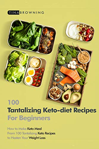100 Tantalizing Keto-Diet Recipes for Beginners: How to make Keto Meal from 100 Tantalizing Keto Recipes to hasten your weight loss (English Edition)