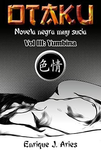Yumbina: Novela negra muy sucia (Otaku nº 3
