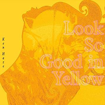 Look So Good in Yellow