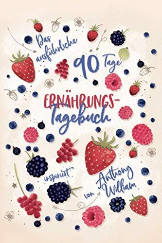 Das ausführliche 90 Tage Ernährungstagebuch inspiriert von Anthony William:: Ein wunderschönes Tagebuch zur Ernährung mit der medialen Medizin. ... unverzichtbaren Begleiter auf der Heilreise.