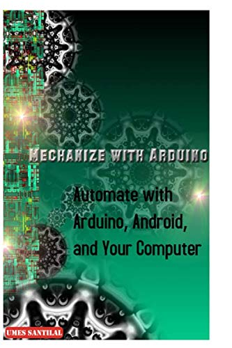 Mechanize with Arduino: Automate with Arduino, Android, and Your Computer