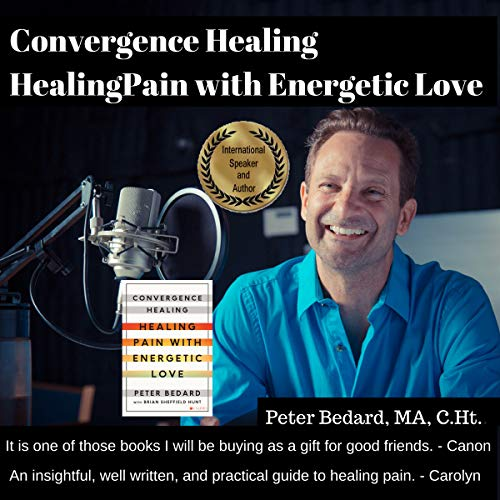 Convergence Healing: Healing Pain with Energetic Love audiobook cover art