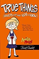True Things (Adults Don't Want Kids to Know) (Amelia Rules!) by Jimmy Gownley(2010-10-19)