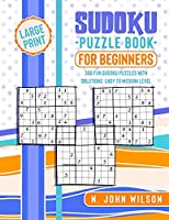 Sudoku Puzzle Book for Beginners: 300 Fun Sudoku Puzzles with solutions. Easy to Medium Level