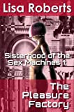 The Pleasure Factory (Sisterhood of the Sex Machines Series Book 1) (English Edition)