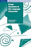 Group Dynamics in the Language Classroom (Cambridge Language Teaching Library)