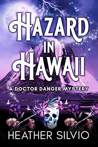 Hazard in Hawaii (A Doctor Danger Mystery Book 1) by [Heather Silvio]