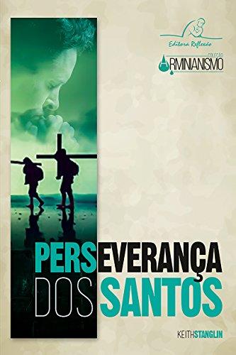 Perseverança dos Santos (Coleção Arminianismo Livro 5)