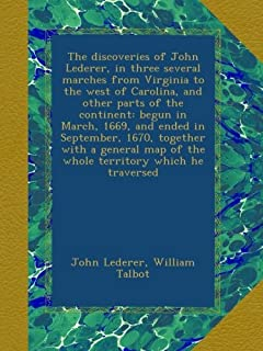The discoveries of John Lederer, in three several marches from Virginia to the west of Carolina, and other parts of the co...