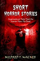 Short Horror Stories: Supernatural Tales That Are Scarier Than The Dead