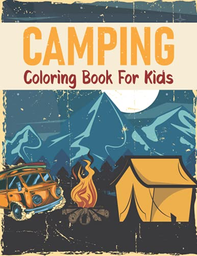 Camping Coloring Book For Kids: Perfect Camping Coloring Books for Boys Girls & All Fans Amazing Outdoors Mountains kids Gears kids Camping For Kids Ages 2-4 4-8