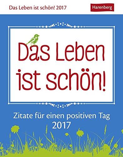 Das Leben ist schön! Kalender 2022: 313 Zitate für einen positiven Tag: 313 Zitate für einen positiven Tag. Wissenskalender
