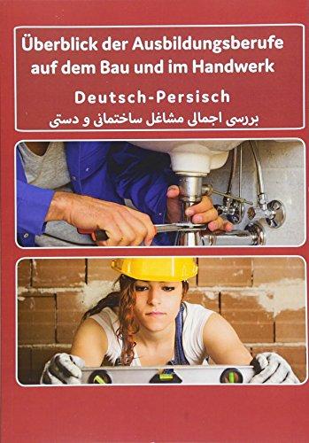 Interkultura Überblick der Ausbildungsberufe auf dem Bau und im Handwerk: Deutsch-Persisch: Der deutsch-persische Ratgeber für Zuwanderer und ... der Ausbildungsberufe in Deutsch-Persisch)