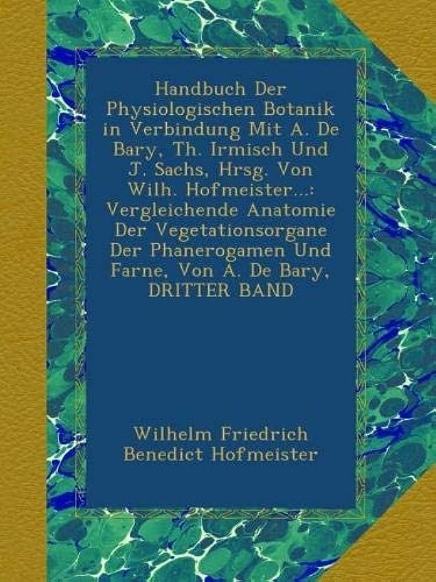 申込み副詞ただやるHandbuch Der Physiologischen Botanik in Verbindung Mit A. De Bary, Th. Irmisch Und J. Sachs, Hrsg. Von Wilh. Hofmeister...: Vergleichende Anatomie Der Vegetationsorgane Der Phanerogamen Und Farne, Von A. De Bary, DRITTER BAND