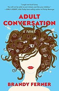 Adult Conversation: A Novel by [Brandy Ferner]