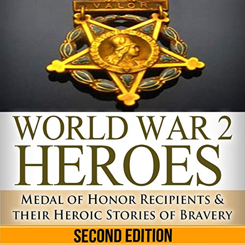 World War 2: Heroes: Medal of Honor Recipients in WWII & Their Heroic Stories of Bravery cover art